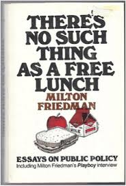 Milton Friedman wrote a book about the lack of cost-less consumables